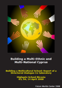 Building a Multi-Ethnic and Multi-National Cyprus: Report of a Structured Dialogue Co-Laboratory Highgate School Nicosia